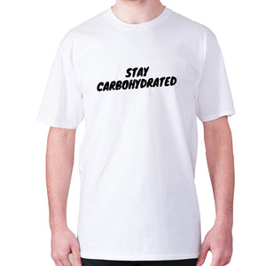 Stay carbohydrated - men's premium t-shirt - White / S - Graphic Gear