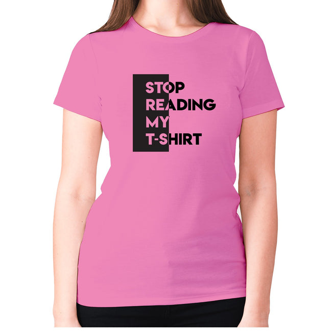 Stop reading my t-shirt - women's premium t-shirt - Graphic Gear