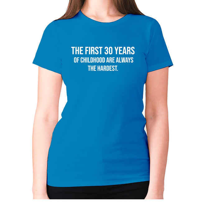 The first 30 years of childhood are always the hardest - women's premium t-shirt - Graphic Gear