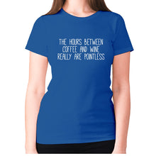 Load image into Gallery viewer, The hours between coffee and wine really are pointless - women's premium t-shirt - Blue / S - Graphic Gear