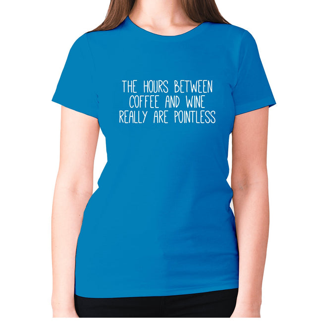 The hours between coffee and wine really are pointless - women's premium t-shirt - Graphic Gear