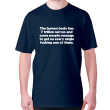 Load image into Gallery viewer, The human body has 7 trillion nerves and some people manage to get on every single fxcking one of them - men's premium t-shirt - Graphic Gear