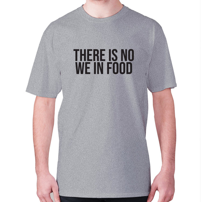 There is no we in food - men's premium t-shirt - Grey / S - Graphic Gear