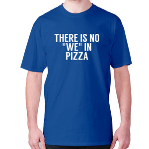 There is no we in pizza - men's premium t-shirt - Blue / S - Graphic Gear