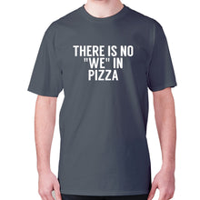 Load image into Gallery viewer, There is no we in pizza - men's premium t-shirt - Charcoal / S - Graphic Gear
