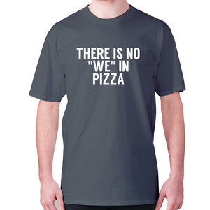There is no we in pizza - men's premium t-shirt - Charcoal / S - Graphic Gear