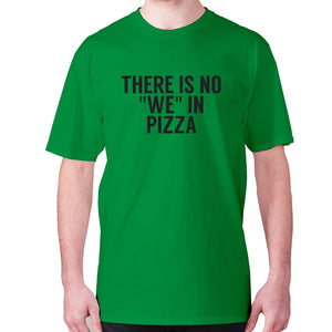 There is no we in pizza - men's premium t-shirt - Green / S - Graphic Gear