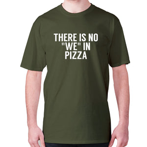 There is no we in pizza - men's premium t-shirt - Military Green / S - Graphic Gear