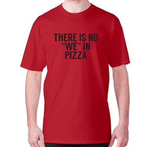 There is no we in pizza - men's premium t-shirt - Red / S - Graphic Gear