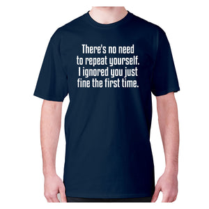 There's no need to repeat yourself. I ignored you just fine the first time - men's premium t-shirt - Navy / S - Graphic Gear