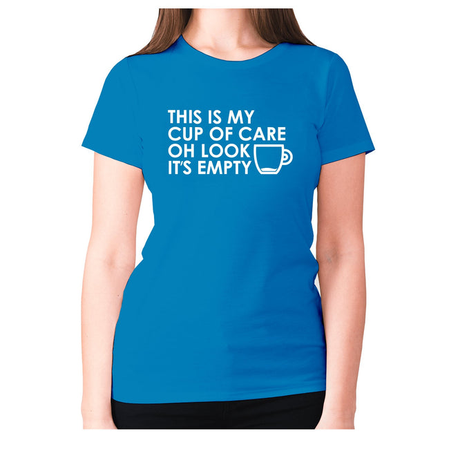 This is my cup of care oh look it's empty - women's premium t-shirt - Graphic Gear
