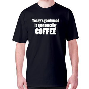 Today's good mood is sponsored by coffee - men's premium t-shirt - Black / S - Graphic Gear