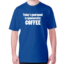 Load image into Gallery viewer, Today's good mood is sponsored by coffee - men's premium t-shirt - Blue / S - Graphic Gear