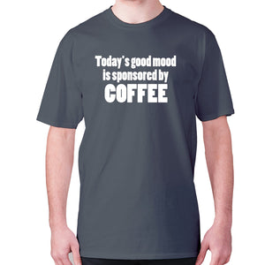 Today's good mood is sponsored by coffee - men's premium t-shirt - Charcoal / S - Graphic Gear
