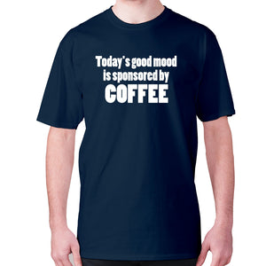 Today's good mood is sponsored by coffee - men's premium t-shirt - Navy / S - Graphic Gear