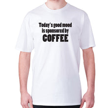 Load image into Gallery viewer, Today's good mood is sponsored by coffee - men's premium t-shirt - White / S - Graphic Gear