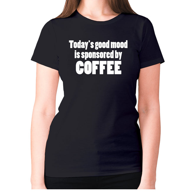 Today's good mood is sponsored by coffee - women's premium t-shirt - Graphic Gear