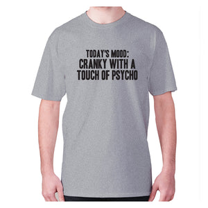 Today's mood cranky with a touch of psycho - men's premium t-shirt - Grey / S - Graphic Gear