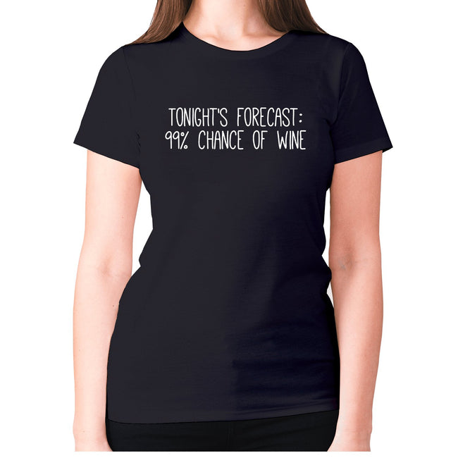 Tonight's forecast 99% chance of wine - women's premium t-shirt - Graphic Gear