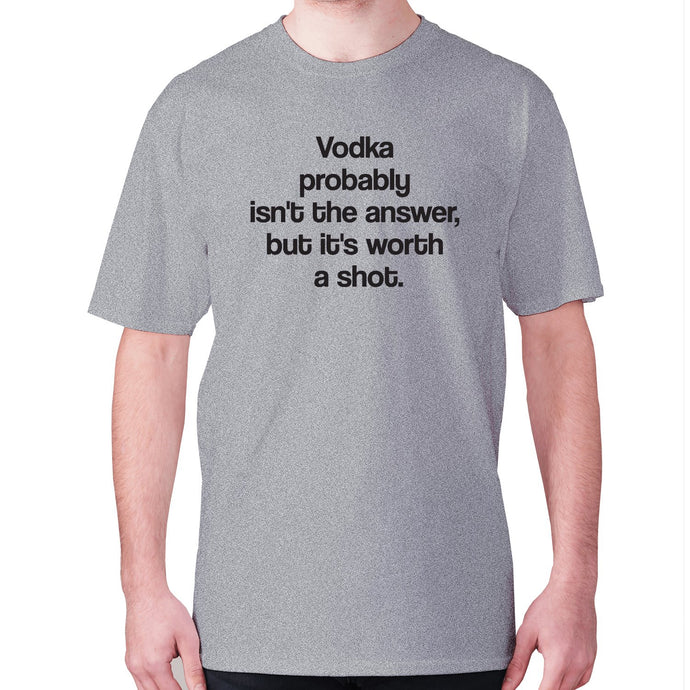 Vodka probably isn't the answer, but it's worth a shot - men's premium t-shirt - Grey / S - Graphic Gear