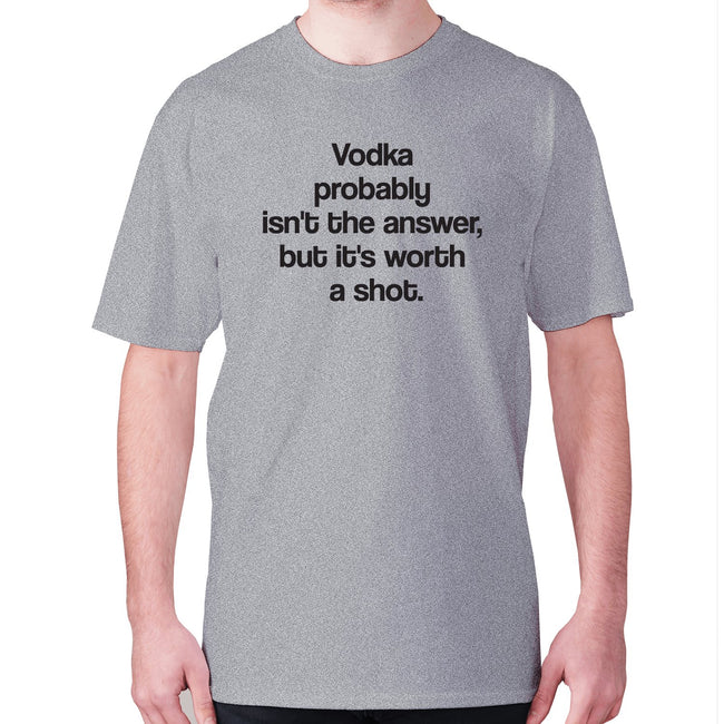 Vodka probably isn't the answer, but it's worth a shot - men's premium t-shirt - Graphic Gear