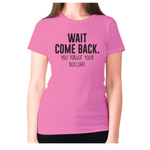 Load image into Gallery viewer, Wait, come back. You forgot your bullshit - women's premium t-shirt - Pink / S - Graphic Gear
