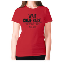 Load image into Gallery viewer, Wait, come back. You forgot your bullshit - women's premium t-shirt - Red / S - Graphic Gear