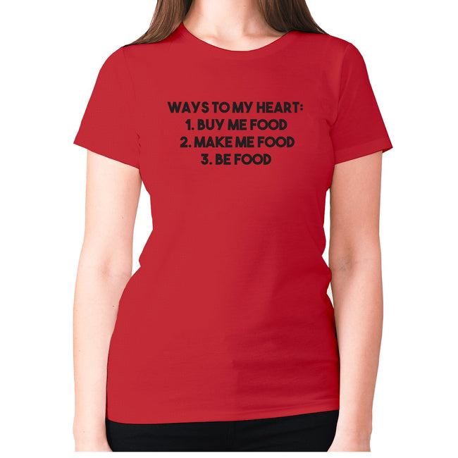 Ways to my heart 1 buy me food 2. Make me food 3. Be food - women's premium t-shirt - Graphic Gear
