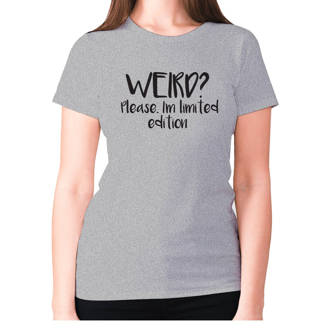 Weird Please. I'm limited edition - women's premium t-shirt - Graphic Gear