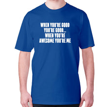Load image into Gallery viewer, When you're good you're good... when you're awesome you're me - men's premium t-shirt - Blue / S - Graphic Gear