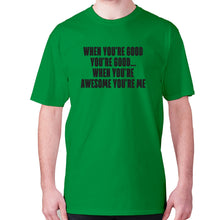 Load image into Gallery viewer, When you're good you're good... when you're awesome you're me - men's premium t-shirt - Green / S - Graphic Gear