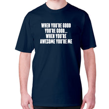 Load image into Gallery viewer, When you're good you're good... when you're awesome you're me - men's premium t-shirt - Navy / S - Graphic Gear