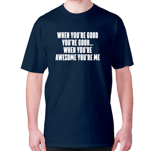 When you're good you're good... when you're awesome you're me - men's premium t-shirt - Navy / S - Graphic Gear