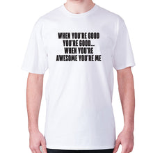 Load image into Gallery viewer, When you're good you're good... when you're awesome you're me - men's premium t-shirt - White / S - Graphic Gear