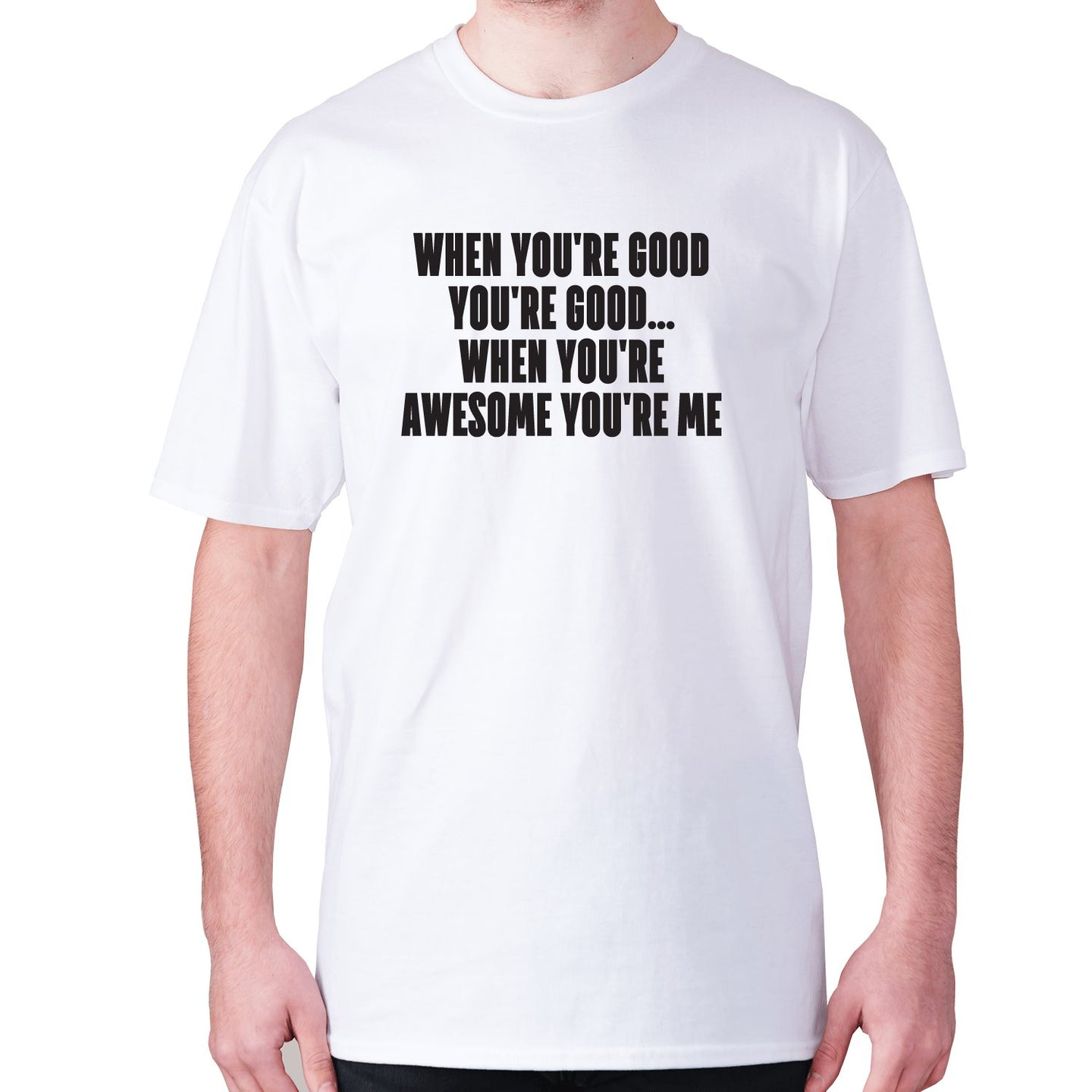 When you're good you're good... when you're awesome you're me - men's premium t-shirt - White / S - Graphic Gear