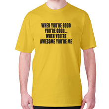 Load image into Gallery viewer, When you're good you're good... when you're awesome you're me - men's premium t-shirt - Yellow / S - Graphic Gear