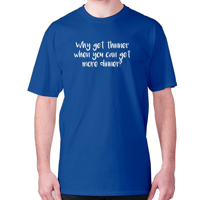 Why get thinner when you can get more dinner - men's premium t-shirt - Blue / S - Graphic Gear