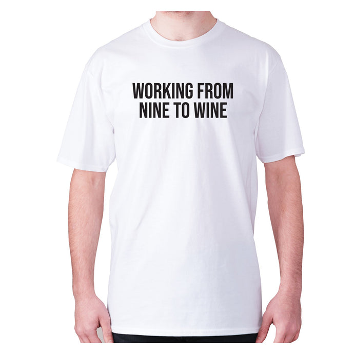 Working from nine to wine - men's premium t-shirt - White / S - Graphic Gear