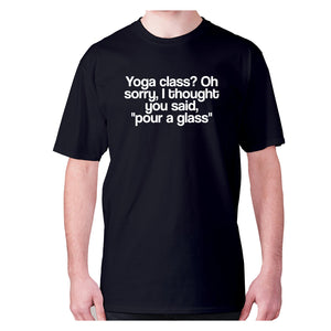 Yoga class Oh sorry, I thought you said, pour a class - men's premium t-shirt - Black / S - Graphic Gear