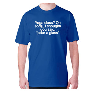 Yoga class Oh sorry, I thought you said, pour a class - men's premium t-shirt - Blue / S - Graphic Gear