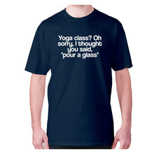 Load image into Gallery viewer, Yoga class Oh sorry, I thought you said, pour a class - men's premium t-shirt - Navy / S - Graphic Gear