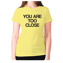 Load image into Gallery viewer, You are too close - women's premium t-shirt - Yellow / S - Graphic Gear