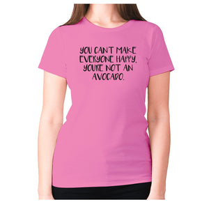 You can't make everyone happy, you're not an avocado - women's premium t-shirt - Pink / S - Graphic Gear