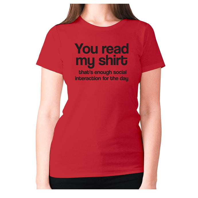 You read my shirt that's enough social interaction for the day - women's premium t-shirt - Graphic Gear