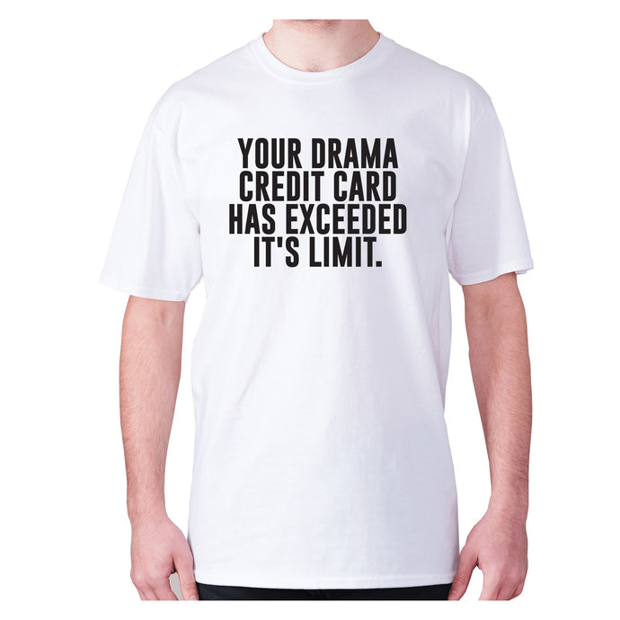 Your drama credit card has exceeded it's limit - men's premium t-shirt - [variant_title] - Graphic Gear