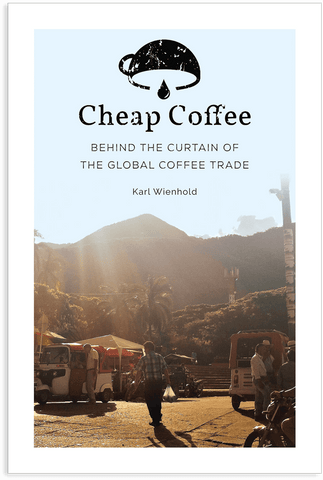 Cheap Coffee: Behind the Curtain of the Global Coffee Trade
