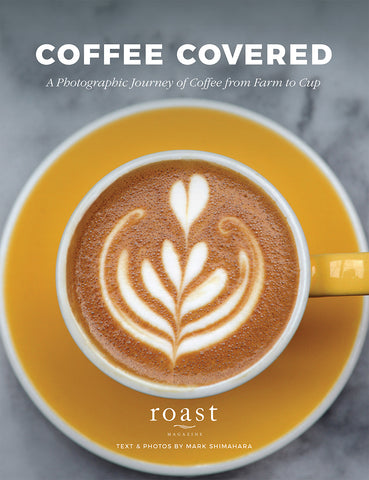 Coffee Covered: A Photographic Journey of Coffee from Farm to Cup
