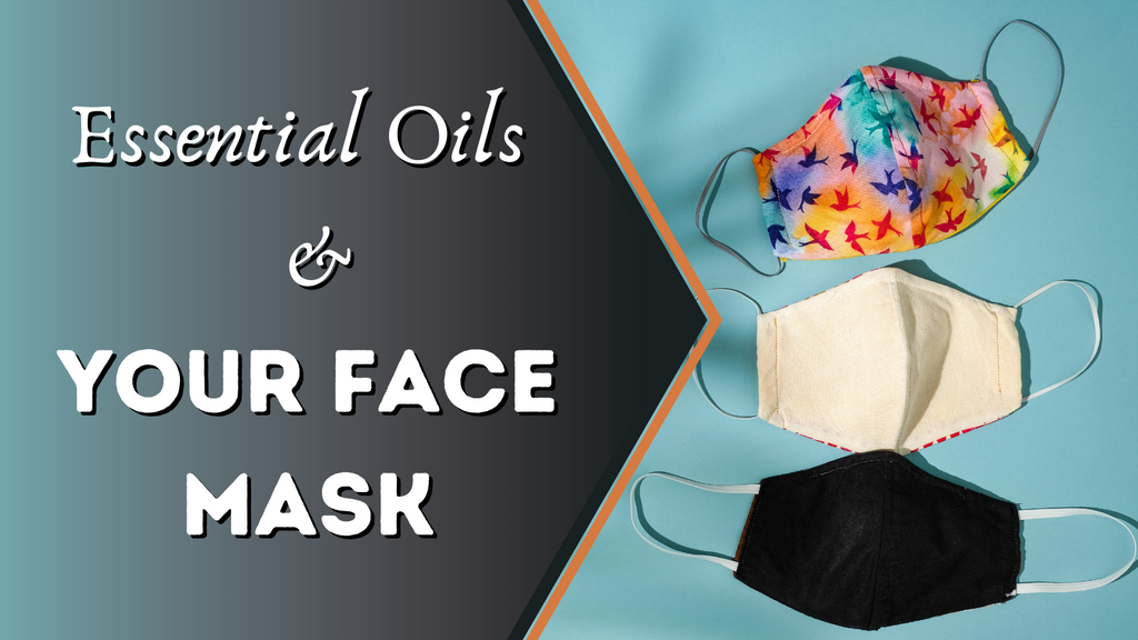 Essential Oils and Your Face Mask