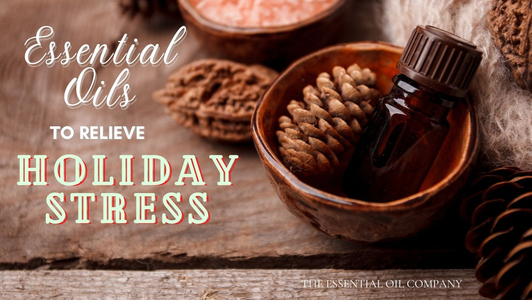 Essential Oils to Relieve Holiday Stress