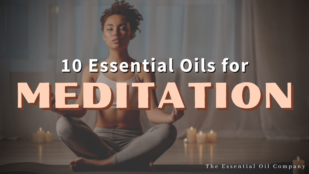 10 Essential Oils for Meditation